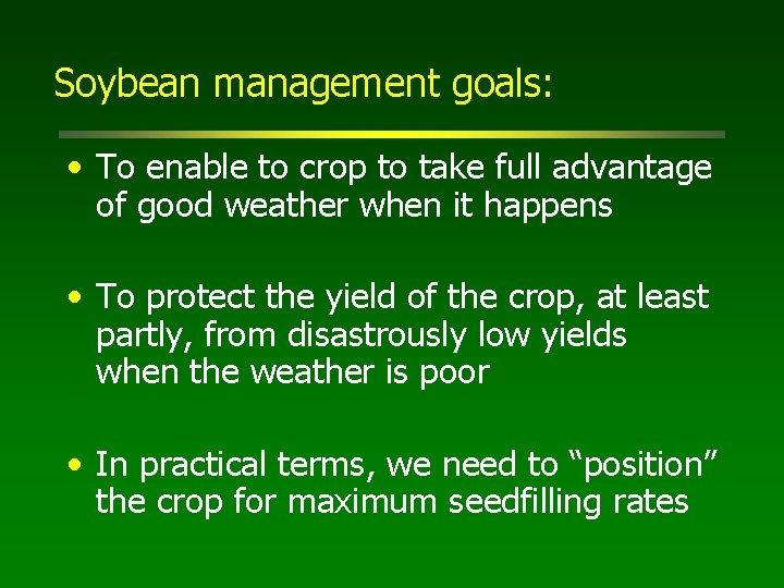 Soybean management goals: • To enable to crop to take full advantage of good