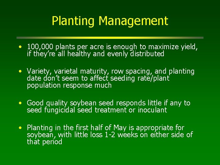 Planting Management • 100, 000 plants per acre is enough to maximize yield, if