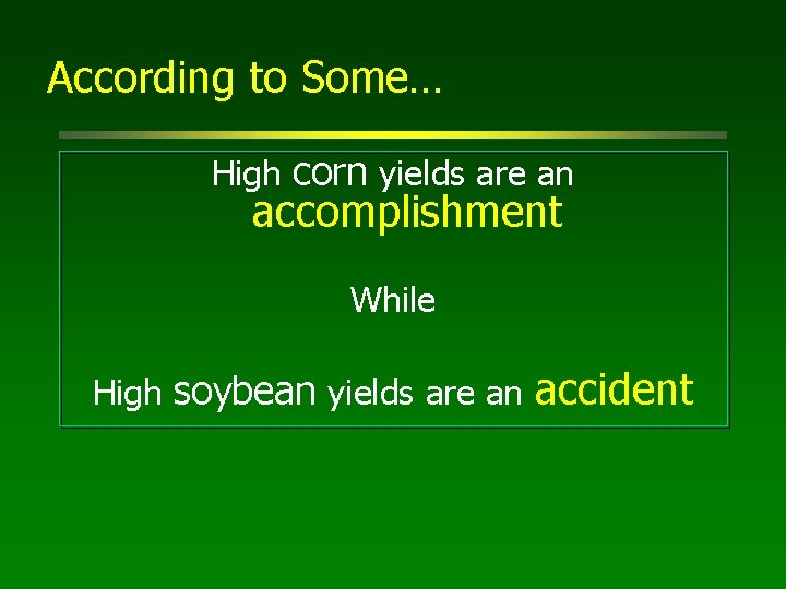 According to Some… High corn yields are an accomplishment While High soybean yields are