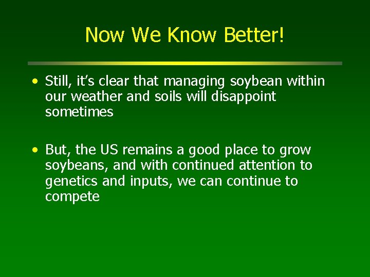 Now We Know Better! • Still, it's clear that managing soybean within our weather