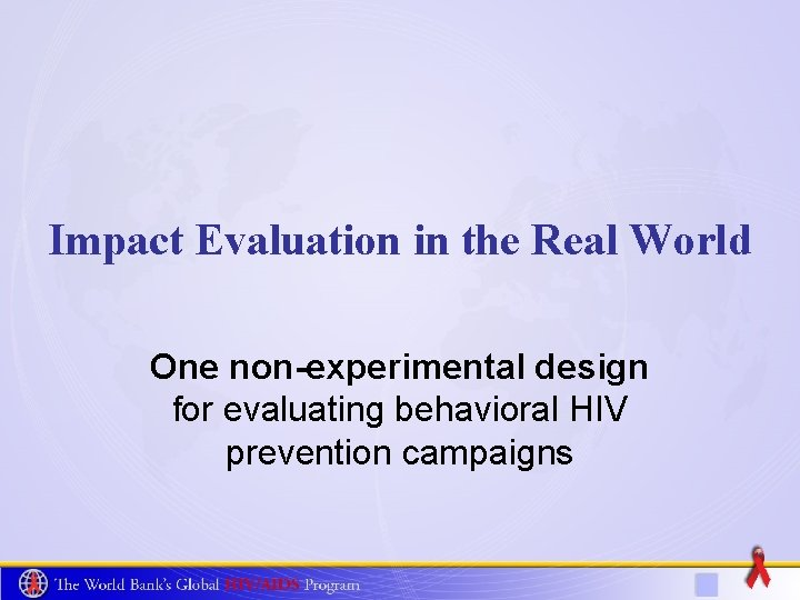 Impact Evaluation in the Real World One non-experimental design for evaluating behavioral HIV prevention