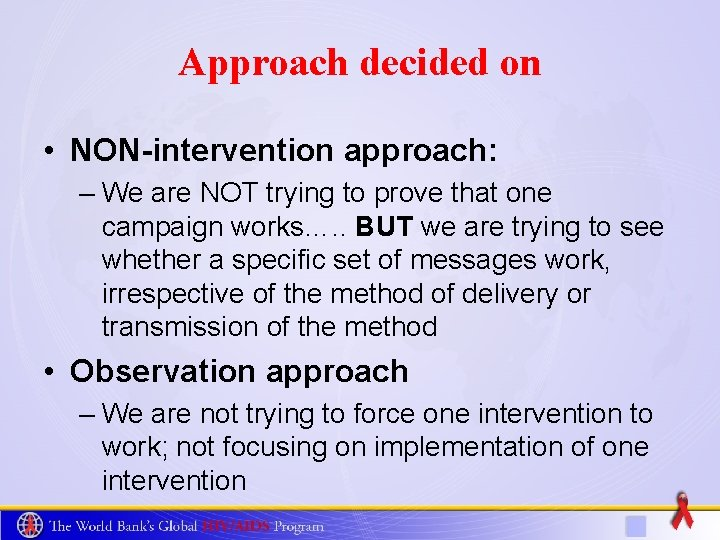 Approach decided on • NON-intervention approach: – We are NOT trying to prove that