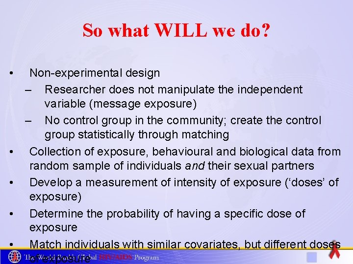 So what WILL we do? • • • Non-experimental design – Researcher does not