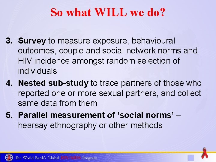 So what WILL we do? 3. Survey to measure exposure, behavioural outcomes, couple and