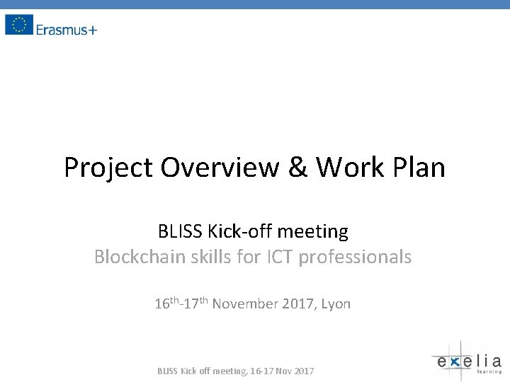 Project Overview & Work Plan BLISS Kick-off meeting Blockchain skills for ICT professionals 16