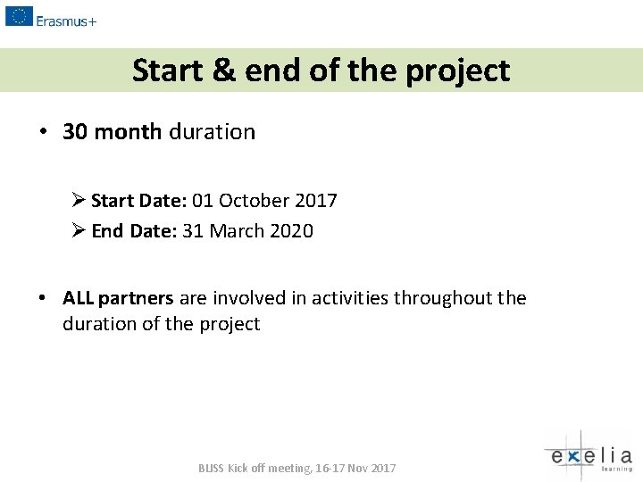 Start & end of the project • 30 month duration Ø Start Date: 01