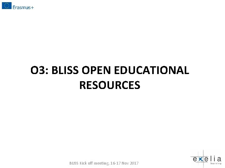 O 3: BLISS OPEN EDUCATIONAL RESOURCES BLISS Kick off meeting, 16 -17 Nov 2017