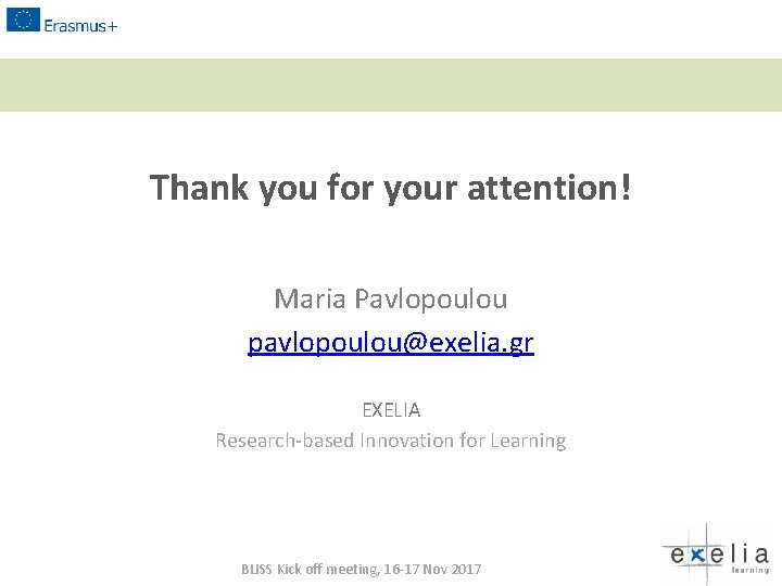 Thank you for your attention! Maria Pavlopoulou pavlopoulou@exelia. gr EXELIA Research-based Innovation for Learning