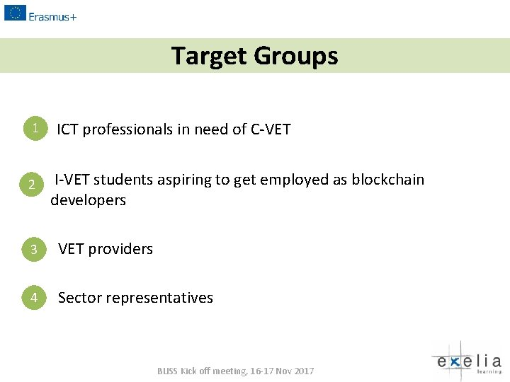 Target Groups 1 2 ICT professionals in need of C-VET I-VET students aspiring to