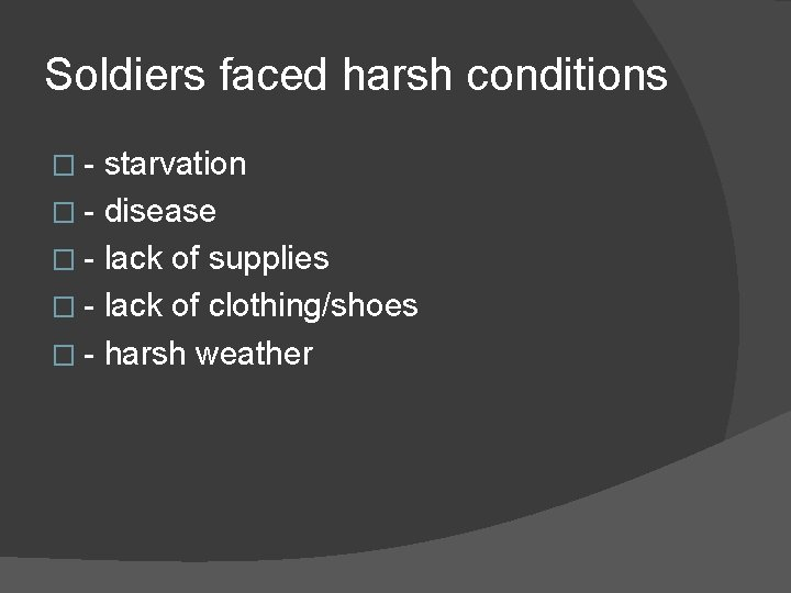 Soldiers faced harsh conditions �- starvation � - disease � - lack of supplies