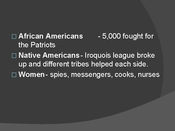 � African Americans - 5, 000 fought for the Patriots � Native Americans -