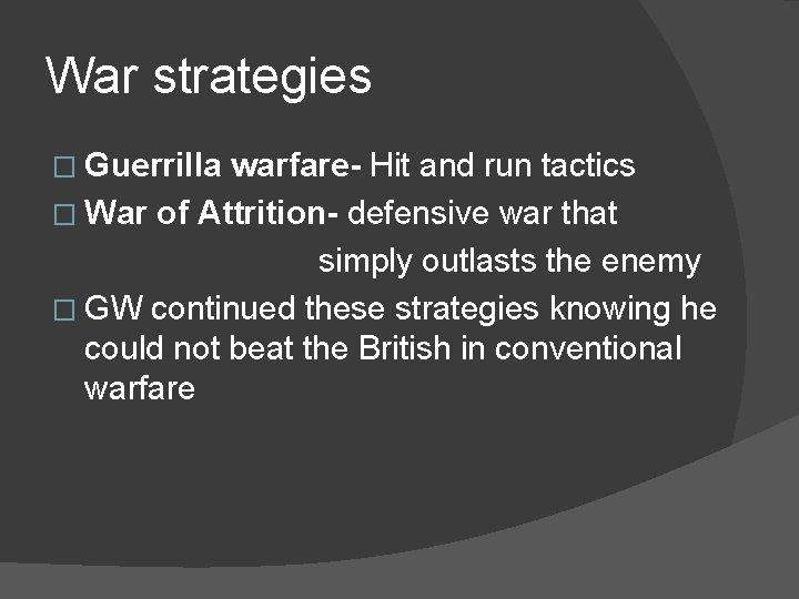 War strategies � Guerrilla warfare- Hit and run tactics � War of Attrition- defensive
