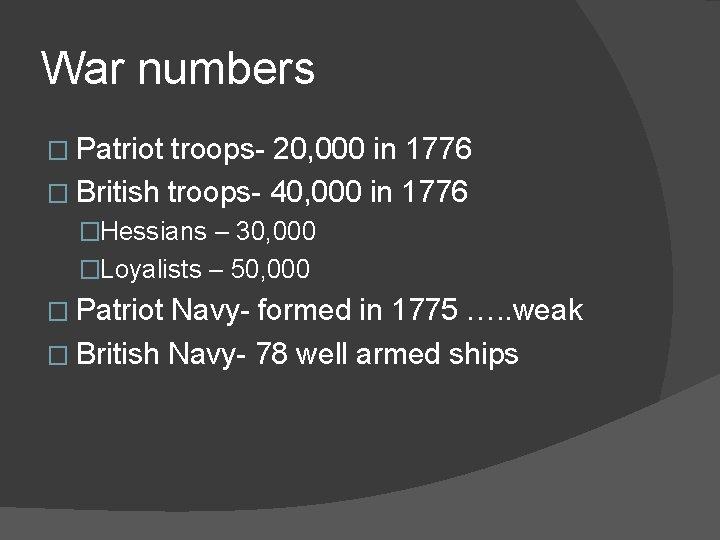 War numbers � Patriot troops- 20, 000 in 1776 � British troops- 40, 000