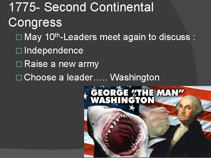 1775 - Second Continental Congress � May 10 th-Leaders meet again to discuss :