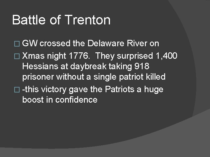 Battle of Trenton � GW crossed the Delaware River on � Xmas night 1776.