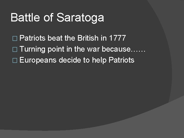 Battle of Saratoga � Patriots beat the British in 1777 � Turning point in