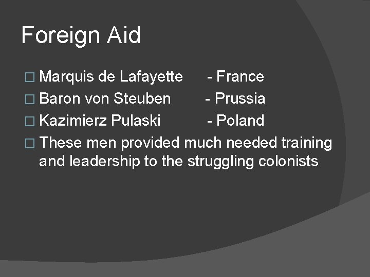 Foreign Aid � Marquis de Lafayette - France � Baron von Steuben - Prussia