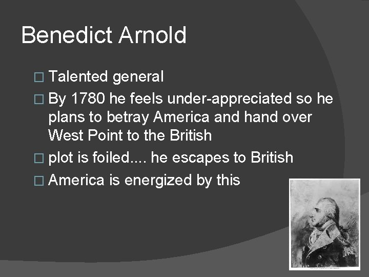 Benedict Arnold � Talented general � By 1780 he feels under-appreciated so he plans