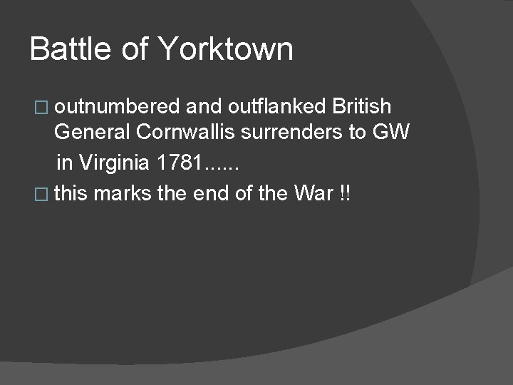 Battle of Yorktown � outnumbered and outflanked British General Cornwallis surrenders to GW in