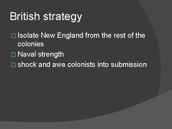British strategy � Isolate New England from the rest of the colonies � Naval