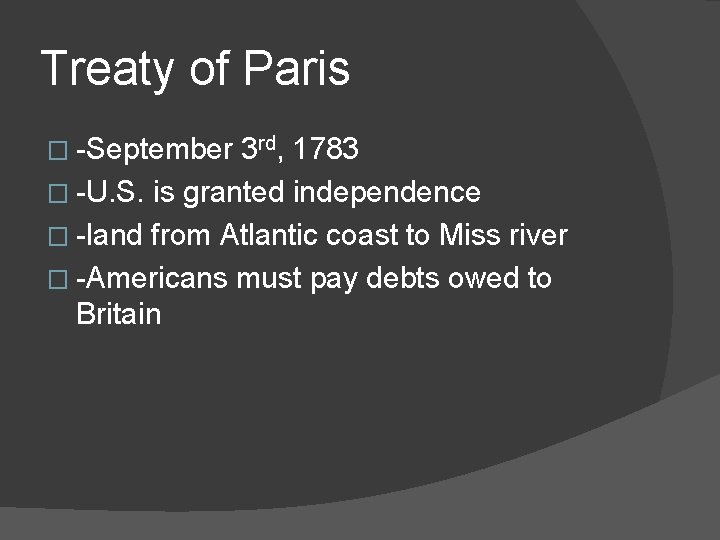 Treaty of Paris � -September 3 rd, 1783 � -U. S. is granted independence