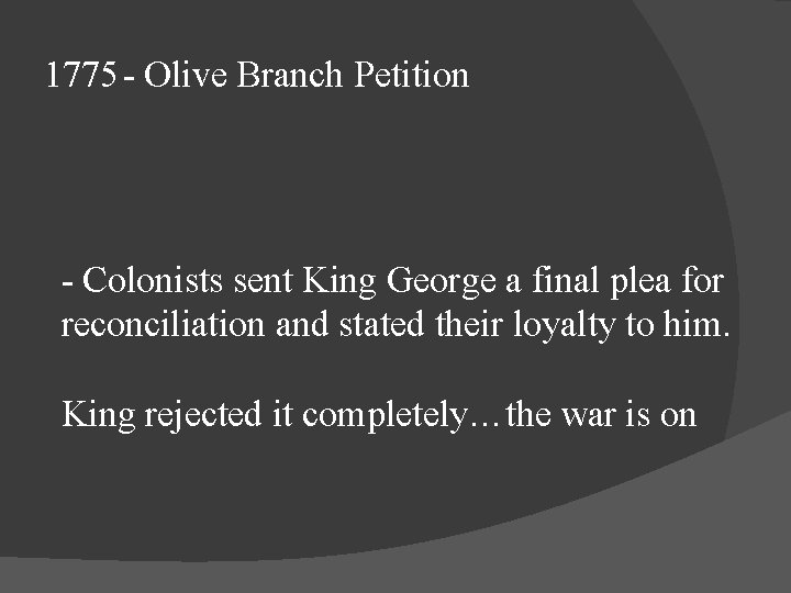 1775 - Olive Branch Petition - Colonists sent King George a final plea for