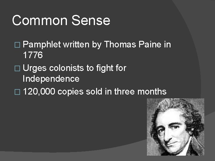 Common Sense � Pamphlet written by Thomas Paine in 1776 � Urges colonists to