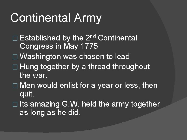 Continental Army � Established by the 2 nd Continental Congress in May 1775 �