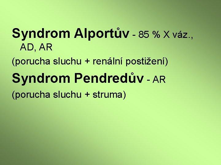 Syndrom Alportův - 85 % X váz. , AD, AR (porucha sluchu + renální