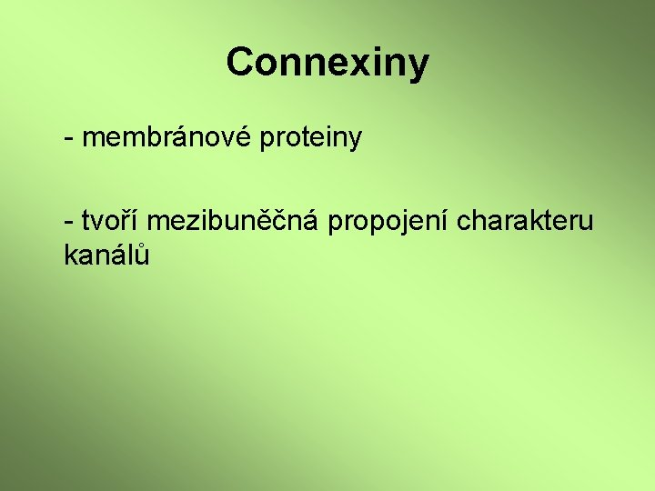 Connexiny - membránové proteiny - tvoří mezibuněčná propojení charakteru kanálů