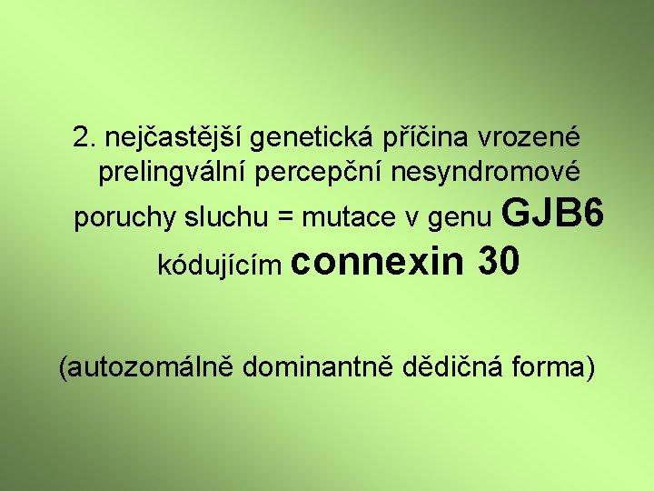 2. nejčastější genetická příčina vrozené prelingvální percepční nesyndromové poruchy sluchu = mutace v genu