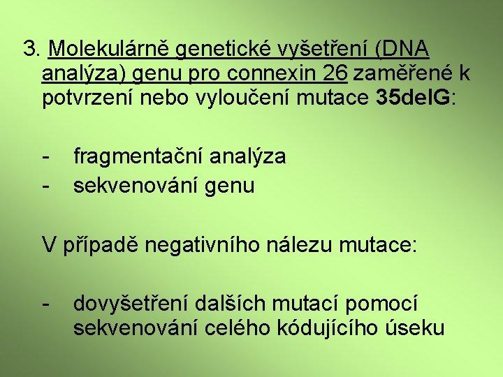 3. Molekulárně genetické vyšetření (DNA analýza) genu pro connexin 26 zaměřené k potvrzení nebo
