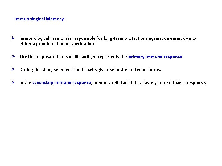 Immunological Memory: Ø Immunological memory is responsible for long-term protections against diseases, due to