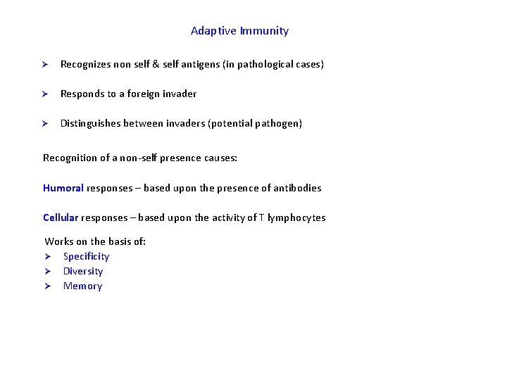 Adaptive Immunity Ø Recognizes non self & self antigens (in pathological cases) Ø Responds