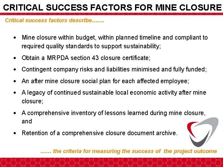 CRITICAL SUCCESS FACTORS FOR MINE CLOSURE Critical success factors describe…. … Mine closure within