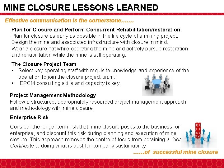 MINE CLOSURE LESSONS LEARNED Effective communication is the cornerstone…. … Plan for Closure and