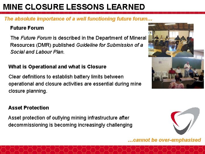 MINE CLOSURE LESSONS LEARNED The absolute importance of a well functioning future forum… Future