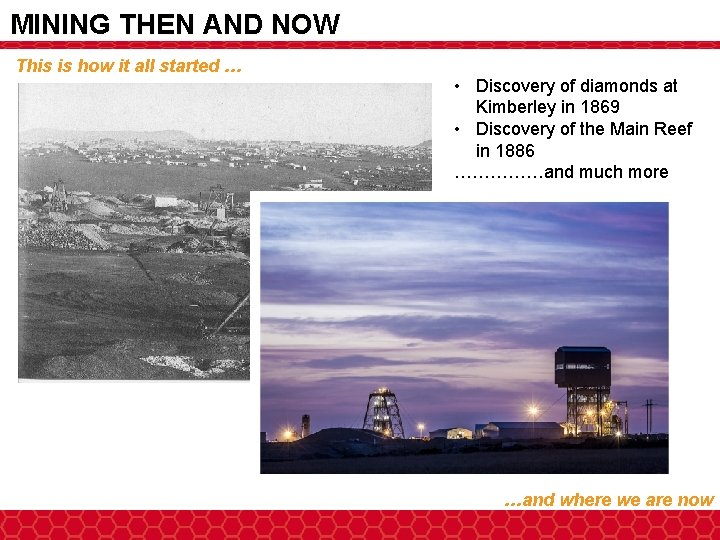 MINING THEN AND NOW This is how it all started … • Discovery of