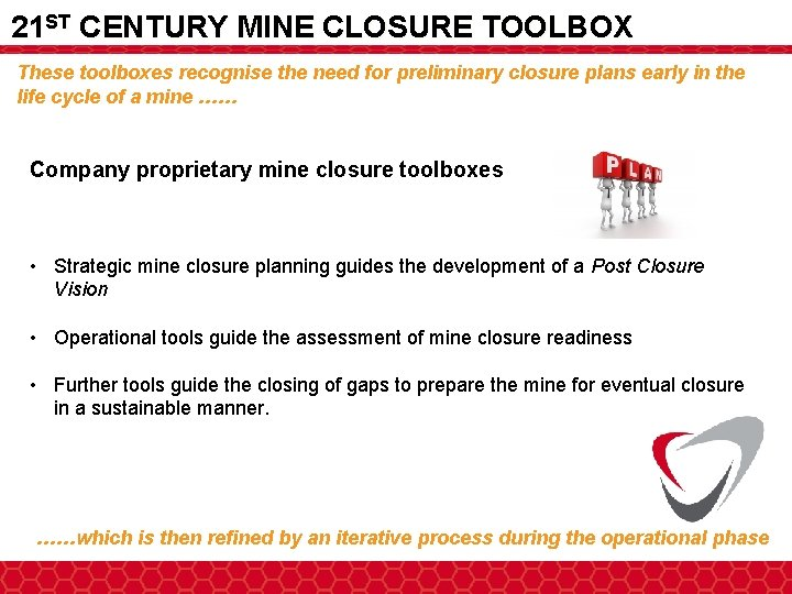 21 ST CENTURY MINE CLOSURE TOOLBOX These toolboxes recognise the need for preliminary closure