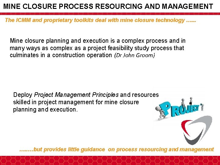 MINE CLOSURE PROCESS RESOURCING AND MANAGEMENT The ICMM and proprietary toolkits deal with mine