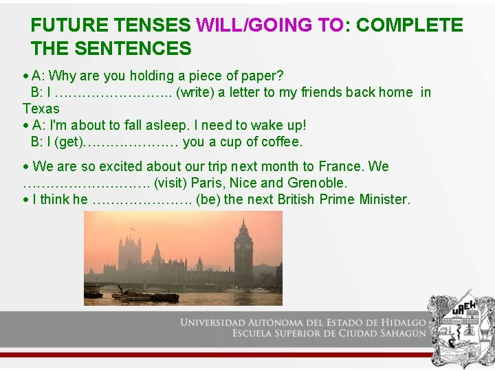 FUTURE TENSES WILL/GOING TO: COMPLETE THE SENTENCES A: Why are you holding a piece