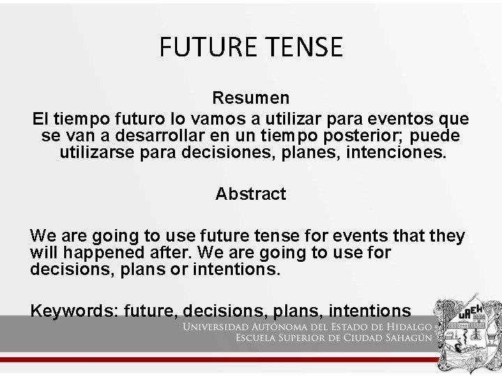 FUTURE TENSE Resumen El tiempo futuro lo vamos a utilizar para eventos que se