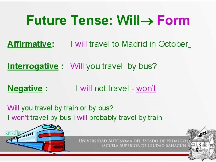 Future Tense: Will Form Affirmative: I will travel to Madrid in October Interrogative :