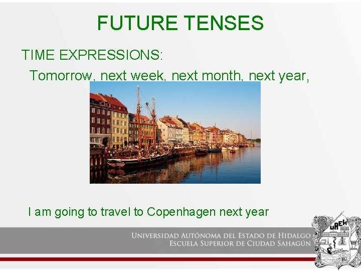 FUTURE TENSES TIME EXPRESSIONS: Tomorrow, next week, next month, next year, I am going