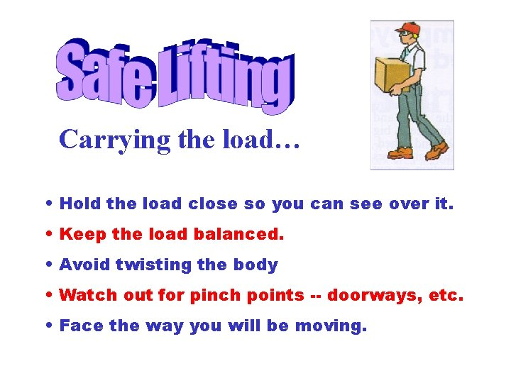 Carrying the load… • Hold the load close so you can see over it.