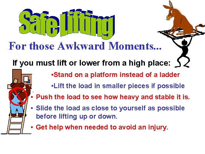 For those Awkward Moments. . . If you must lift or lower from a