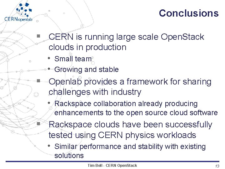 Conclusions § CERN is running large scale Open. Stack § clouds in production •