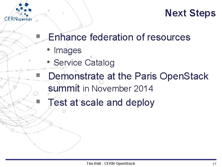 Next Steps § Enhance federation of resources • Images • Service Catalog § Demonstrate