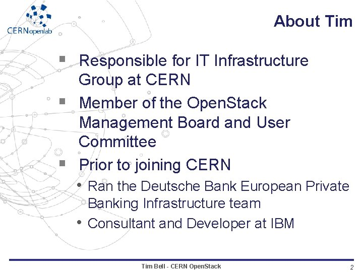 About Tim § Responsible for IT Infrastructure § § Group at CERN Member of