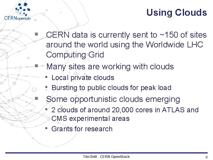 Using Clouds § CERN data is currently sent to ~150 of sites § §